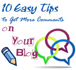 10 Easy Tips To Get More Comments On Your Blog