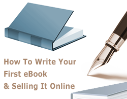 How To Write Your First EBook And Selling It Online