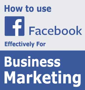 How To Use Facebook Effectively For Business Marketing