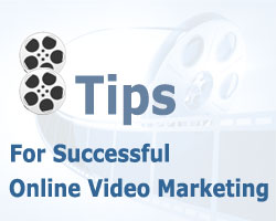 8 Tips For Successful Online Video Marketing