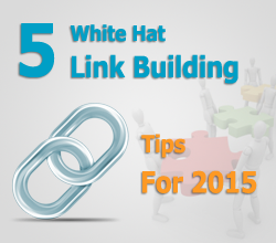 Five White Hat Link Building Tips For 2015 And Beyond
